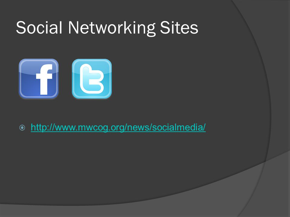 Social Networking Sites  http://www.mwcog.org/news/socialmedia/ http://www.mwcog.org/news/socialmedia/