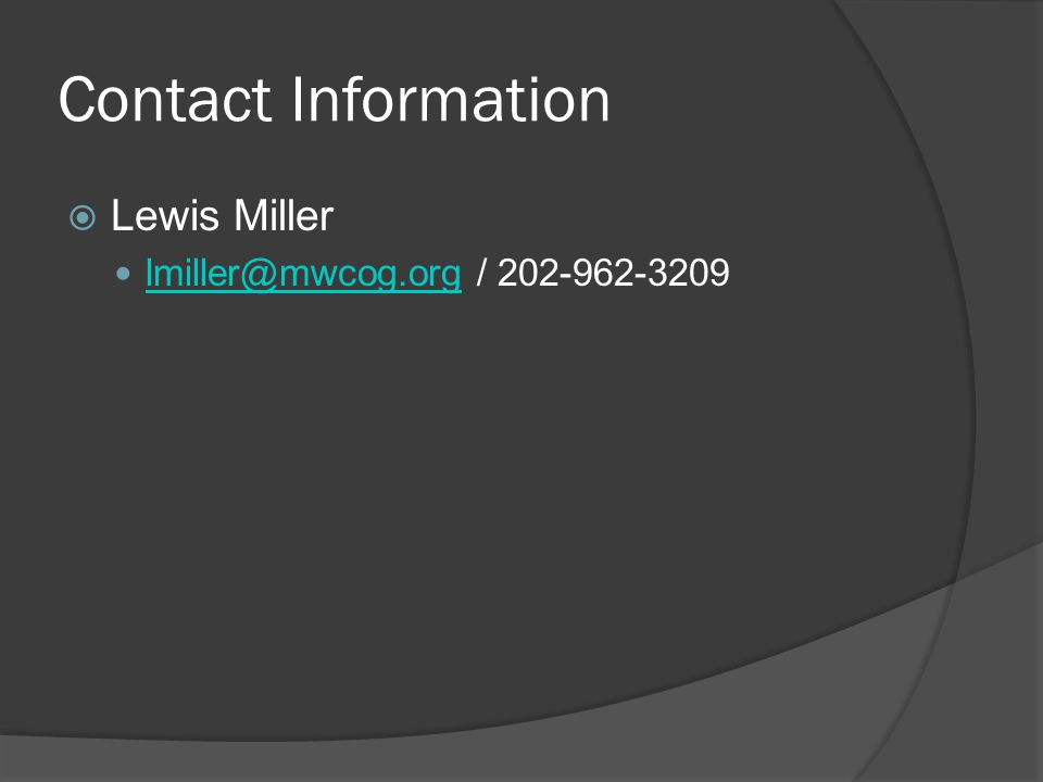 Contact Information  Lewis Miller lmiller@mwcog.org / 202-962-3209 lmiller@mwcog.org