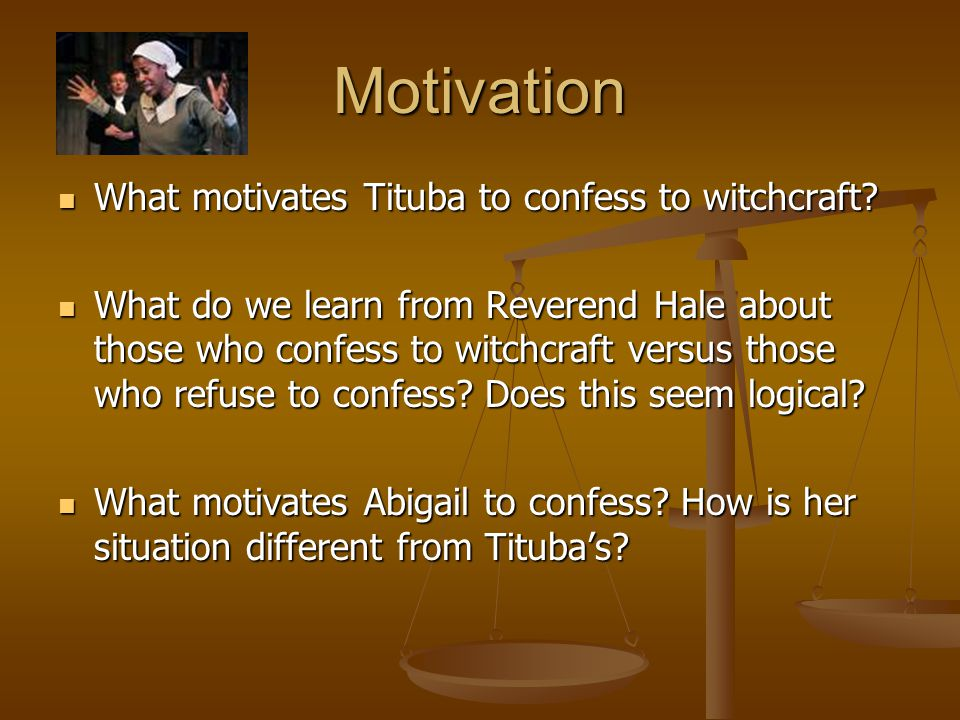 Motivation What motivates Tituba to confess to witchcraft.