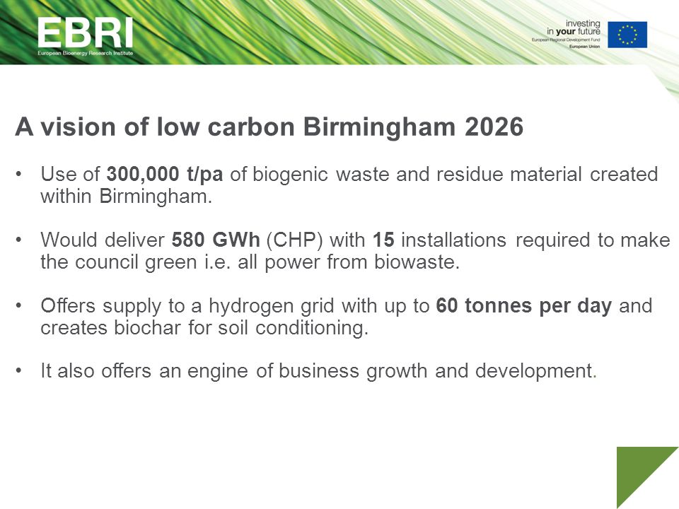 A vision of low carbon Birmingham 2026 Use of 300,000 t/pa of biogenic waste and residue material created within Birmingham.