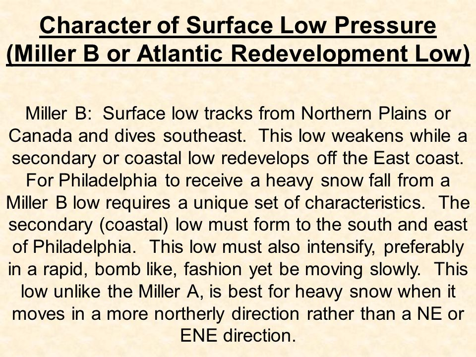 Character of Surface Low Pressure (Miller B or Atlantic Redevelopment Low) Miller B: Surface low tracks from Northern Plains or Canada and dives south