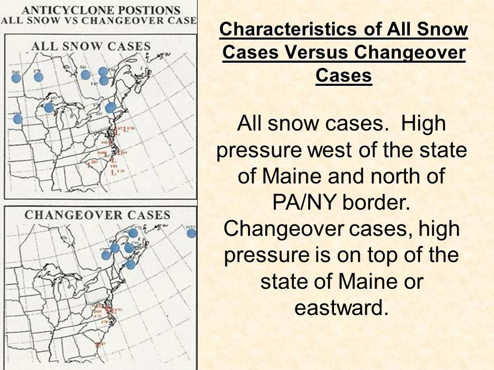 Characteristics of All Snow Cases Versus Changeover Cases All snow cases. High pressure west of the state of Maine and north of PA/NY border. Changeov