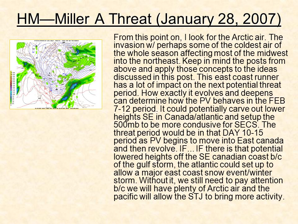 HM—Miller A Threat (January 28, 2007) From this point on, I look for the Arctic air. The invasion w/ perhaps some of the coldest air of the whole seas