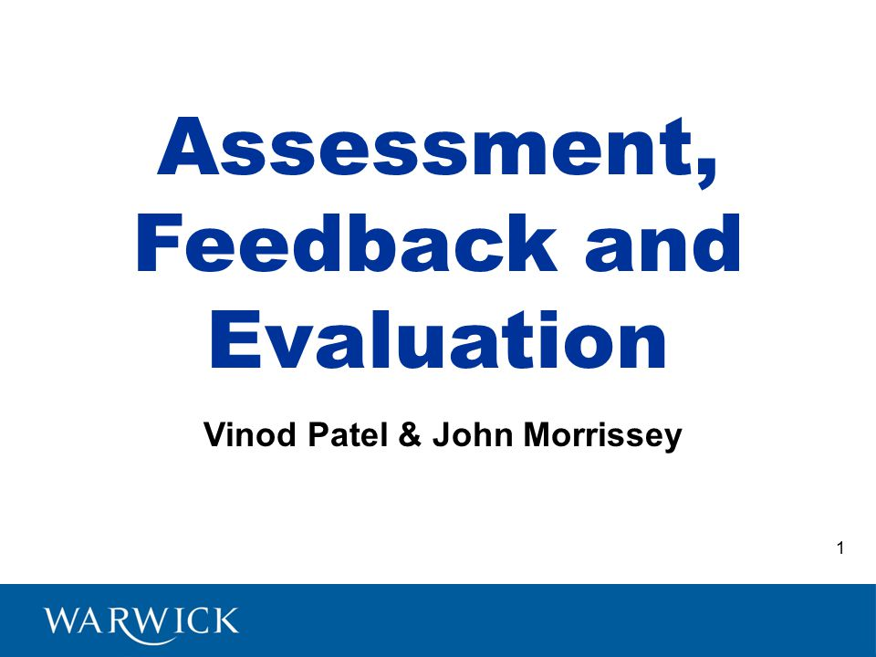 Assessment, Feedback and Evaluation Vinod Patel & John Morrissey 1