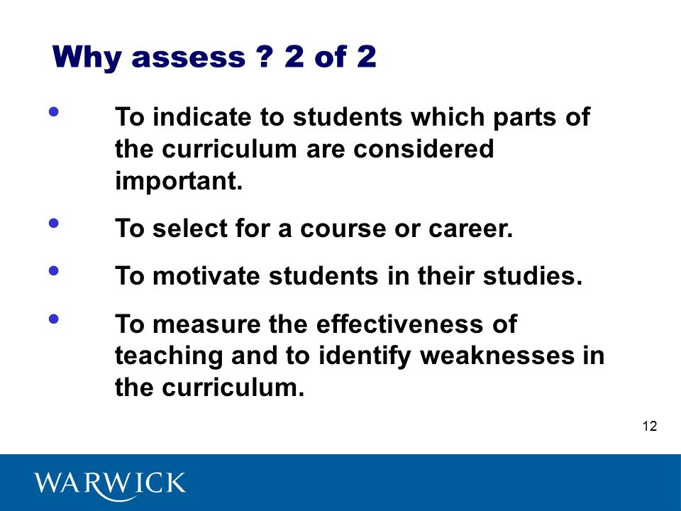 Why assess . 2 of 2 To indicate to students which parts of the curriculum are considered important.