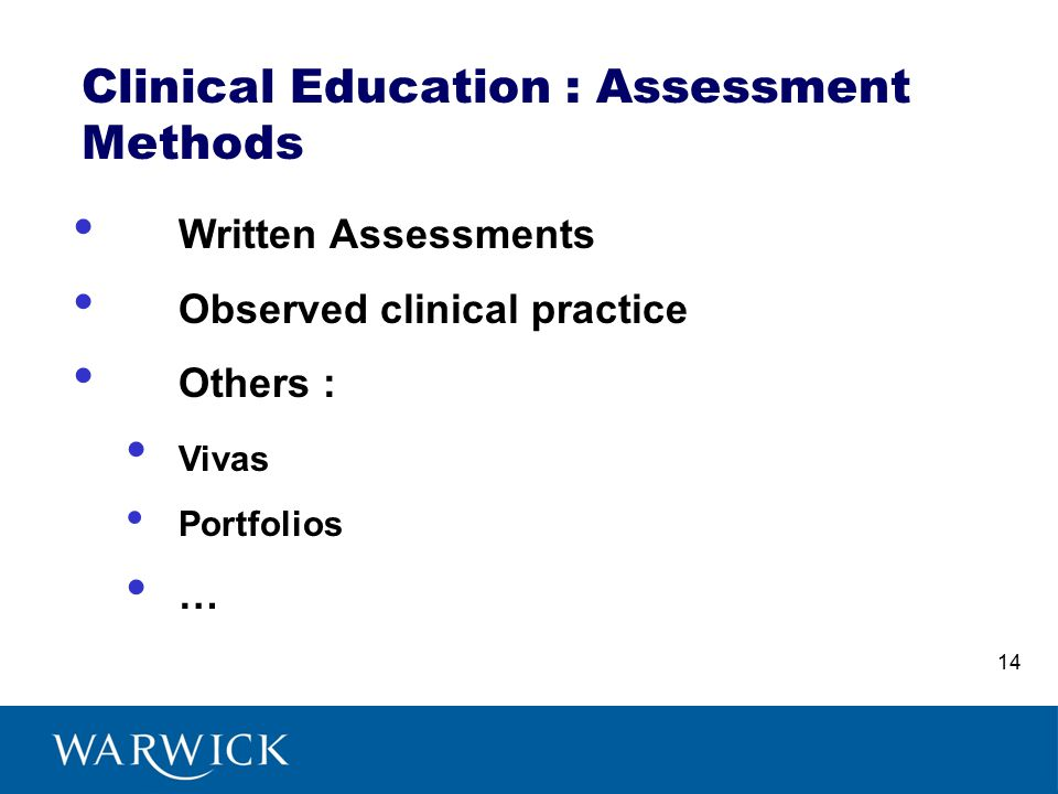 Clinical Education : Assessment Methods Written Assessments Observed clinical practice Others : Vivas Portfolios … 14