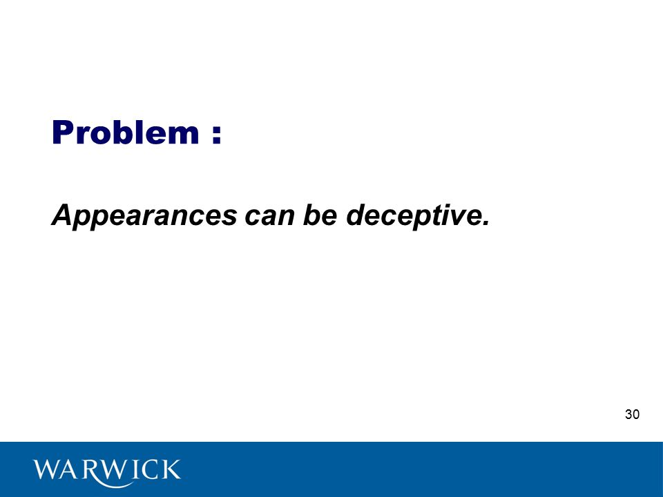 Problem : Appearances can be deceptive. 30