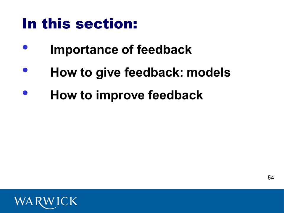 In this section: Importance of feedback How to give feedback: models How to improve feedback 54