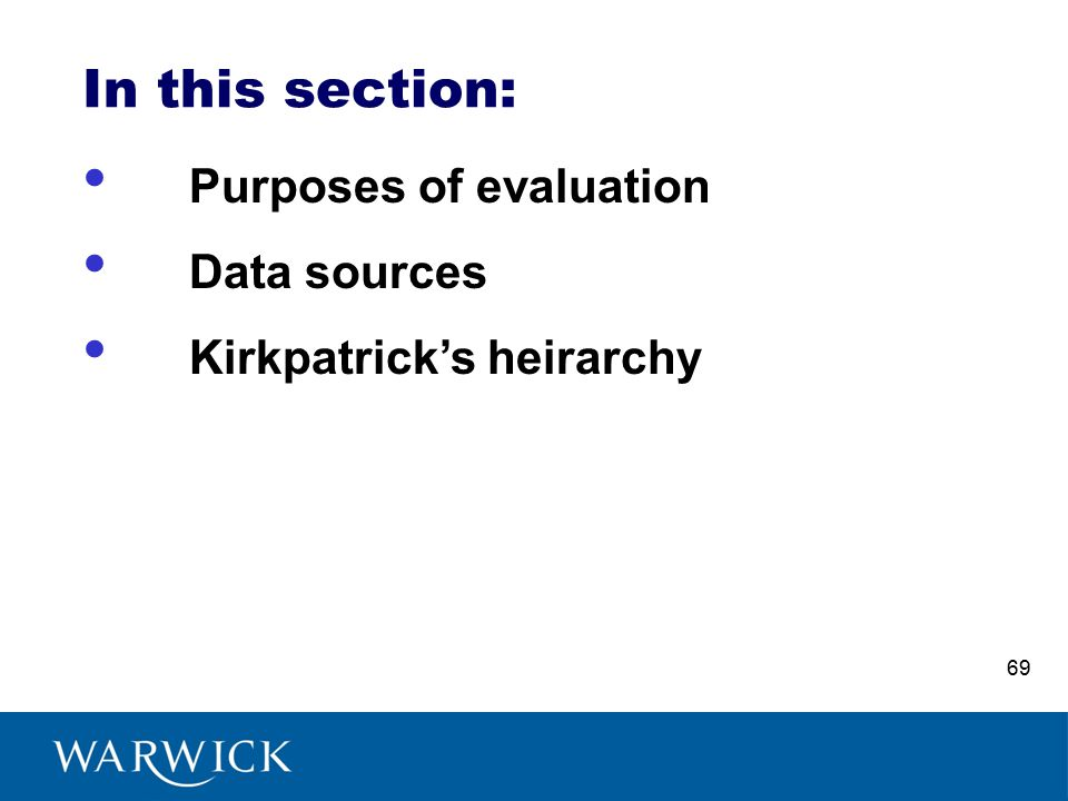 In this section: Purposes of evaluation Data sources Kirkpatrick's heirarchy 69
