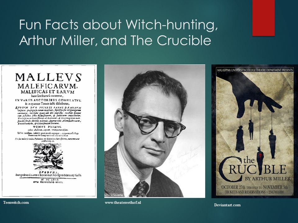 Fun Facts about Witch-hunting, Arthur Miller, and The Crucible www.theatereethof.nl Deviantart.com Teenwitch.com