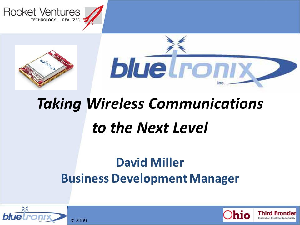The Problem Today all wireless communication standards and protocols are based on wired networks, creating problems that include: – Cumbersome set-ups – Limited Range – Limited scalability – Difficult to adapt to new applications – Low reliability © 2009