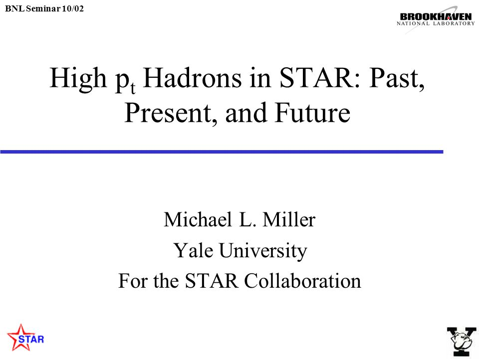 BNL Seminar 10/02 High p t Hadrons in STAR: Past, Present, and Future Michael L.