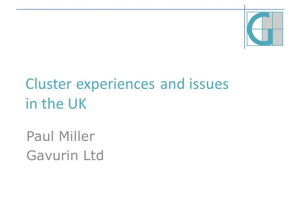 Cluster experiences and issues in the UK Paul Miller Gavurin Ltd