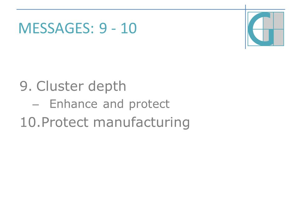 MESSAGES: 9 - 10 9.Cluster depth – Enhance and protect 10.Protect manufacturing