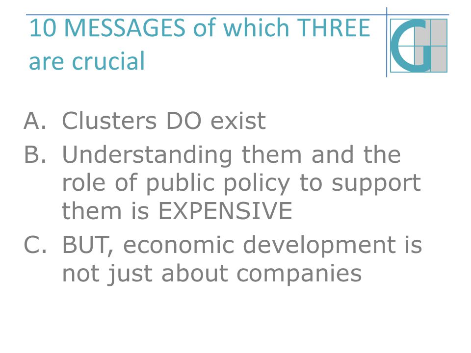 10 MESSAGES of which THREE are crucial A.Clusters DO exist B.Understanding them and the role of public policy to support them is EXPENSIVE C.BUT, econ