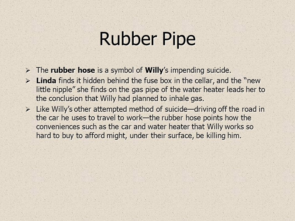  The rubber hose is a symbol of Willy's impending suicide.