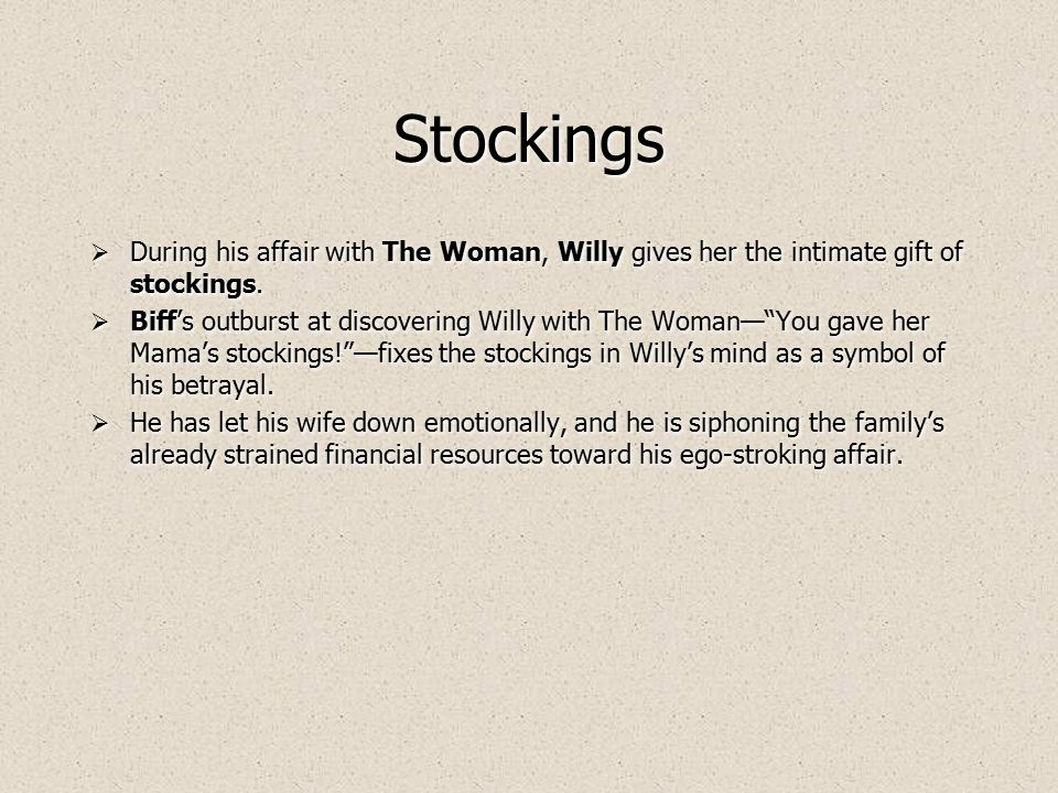  During his affair with The Woman, Willy gives her the intimate gift of stockings.