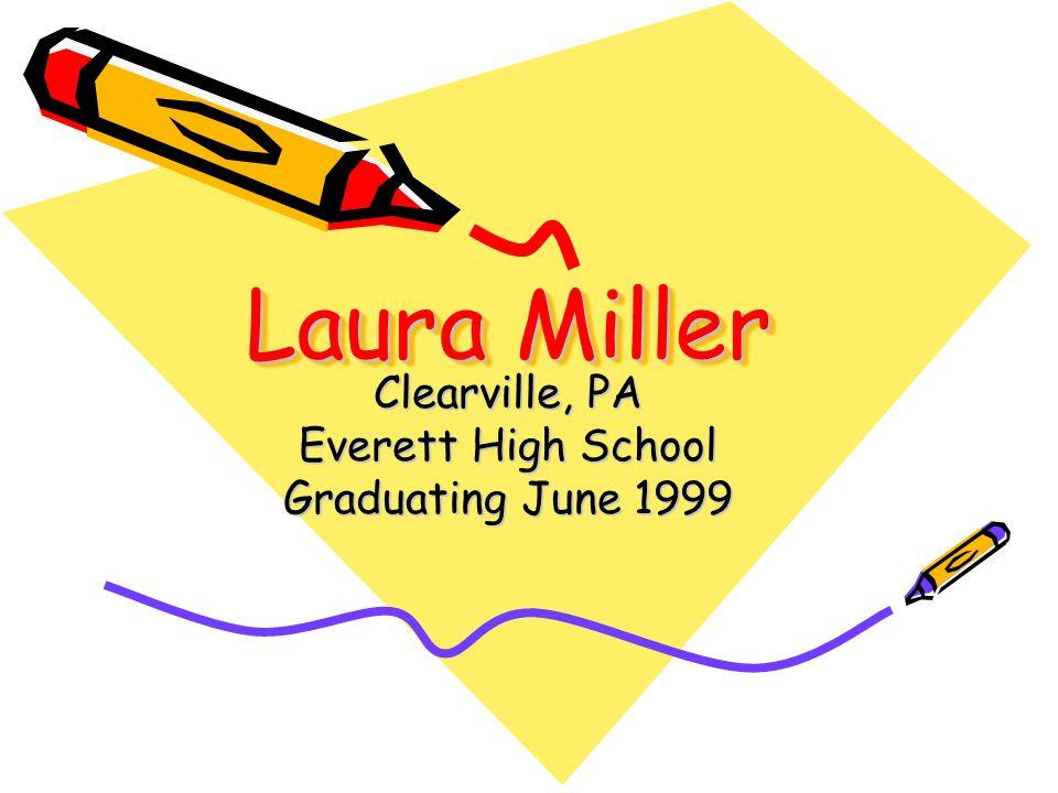 Laura Miller Clearville, PA Everett High School Graduating June 1999