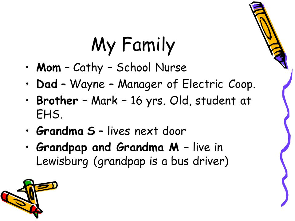 My Family Mom – Cathy – School Nurse Dad – Wayne – Manager of Electric Coop.