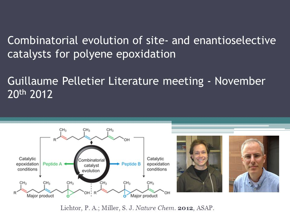 Combinatorial evolution of site- and enantioselective catalysts for polyene epoxidation Guillaume Pelletier Literature meeting - November 20 th 2012 Lichtor, P.