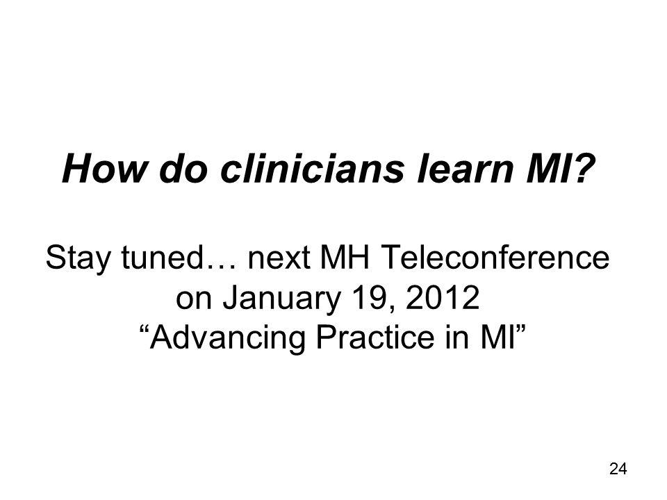 24 How do clinicians learn MI.