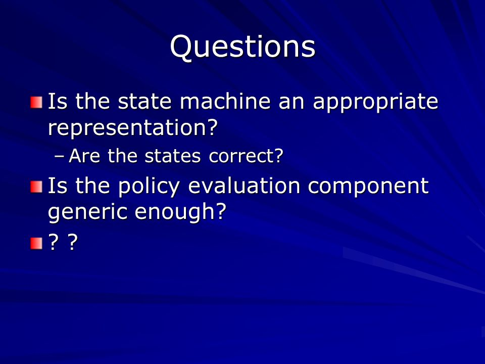 Questions Is the state machine an appropriate representation.