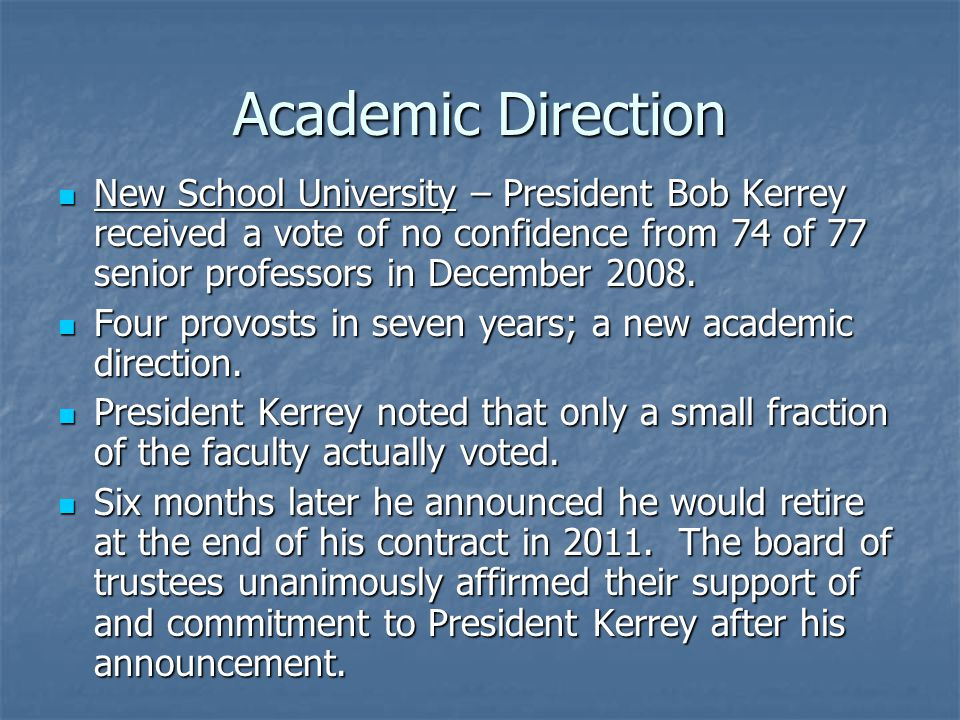 Academic Direction New School University – President Bob Kerrey received a vote of no confidence from 74 of 77 senior professors in December 2008. New