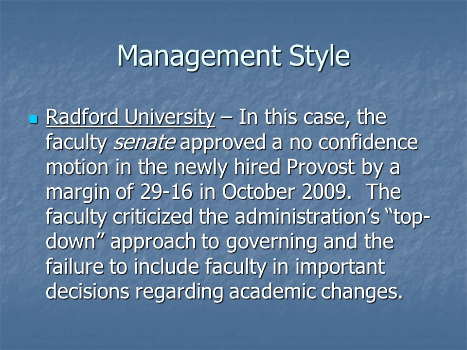 Management Style Radford University – In this case, the faculty senate approved a no confidence motion in the newly hired Provost by a margin of 29-16