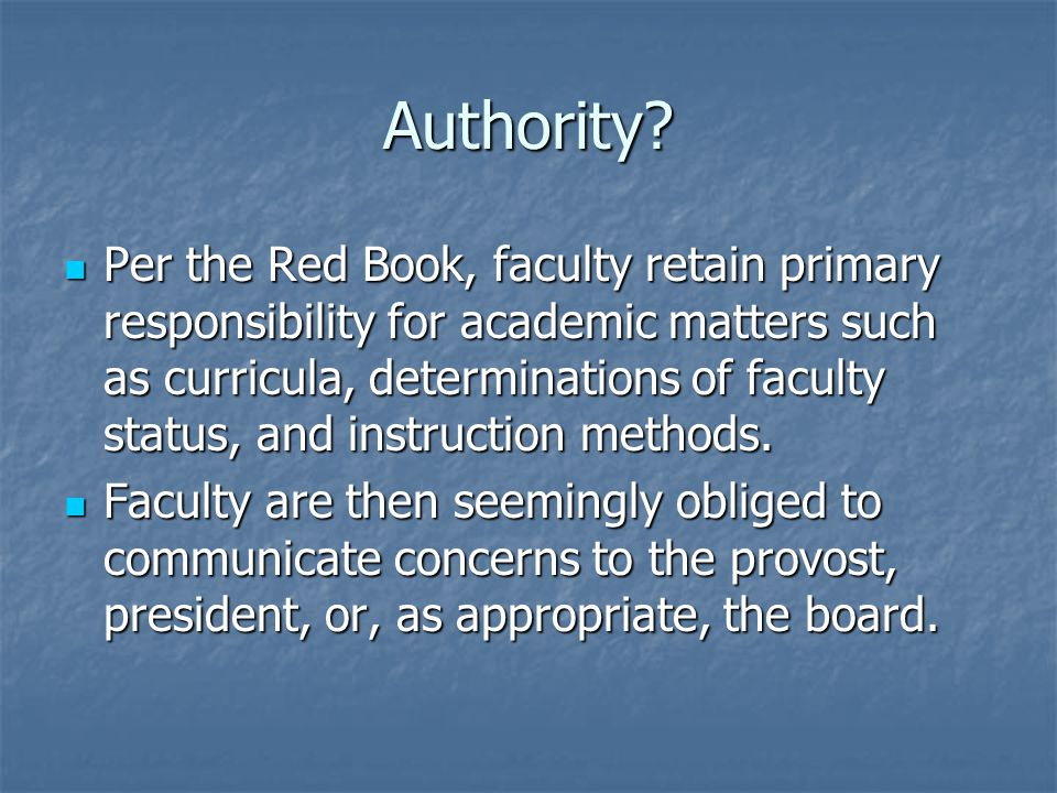 Authority? Per the Red Book, faculty retain primary responsibility for academic matters such as curricula, determinations of faculty status, and instr