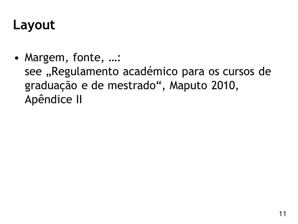 """11 Layout Margem, fonte, …: see """"Regulamento académico para os cursos de graduação e de mestrado"""", Maputo 2010, Apêndice II"""