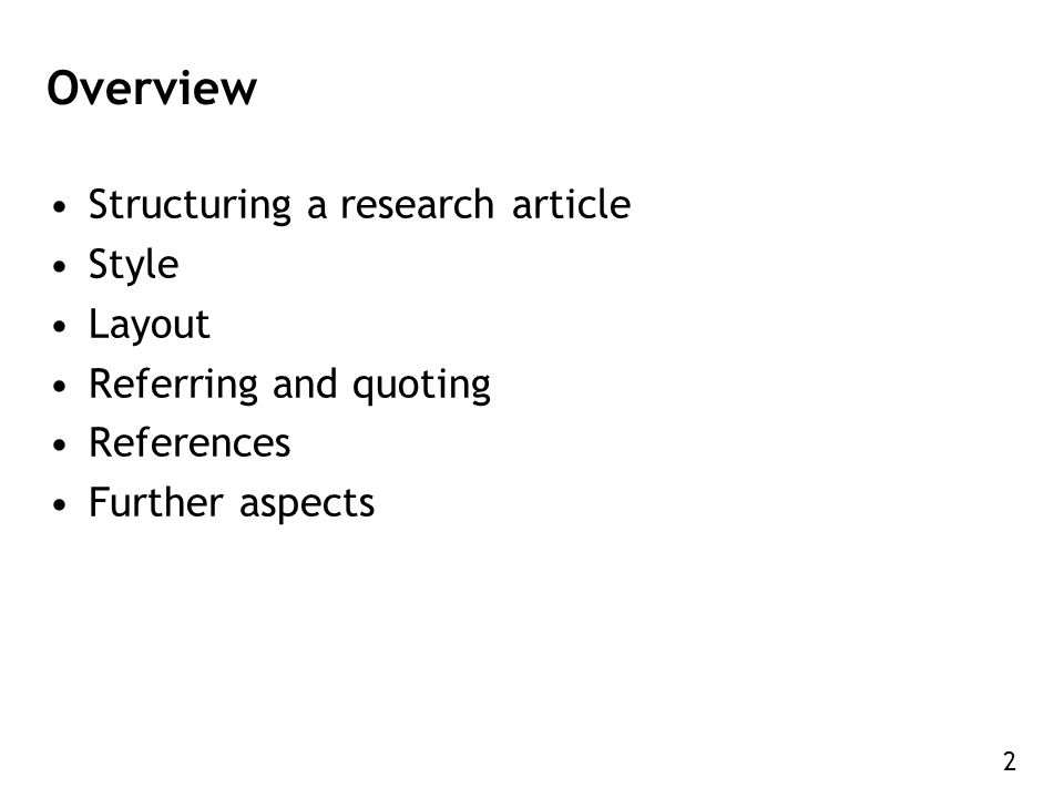 2 Overview Structuring a research article Style Layout Referring and quoting References Further aspects