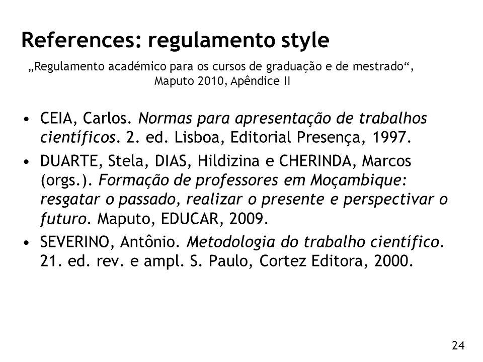 24 References: regulamento style CEIA, Carlos. Normas para apresentação de trabalhos científicos. 2. ed. Lisboa, Editorial Presença, 1997. DUARTE, Ste
