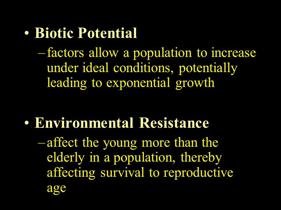 Biotic Potential –factors allow a population to increase under ideal conditions, potentially leading to exponential growth Environmental Resistance –a