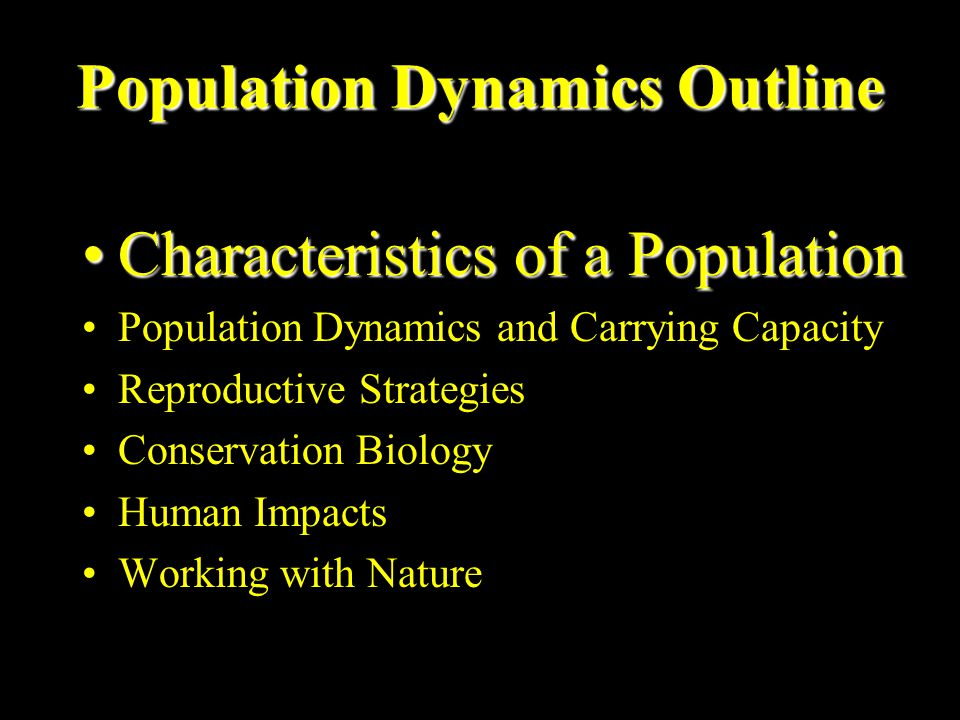 Population Dynamics Outline Characteristics of a PopulationCharacteristics of a Population Population Dynamics and Carrying Capacity Reproductive Stra