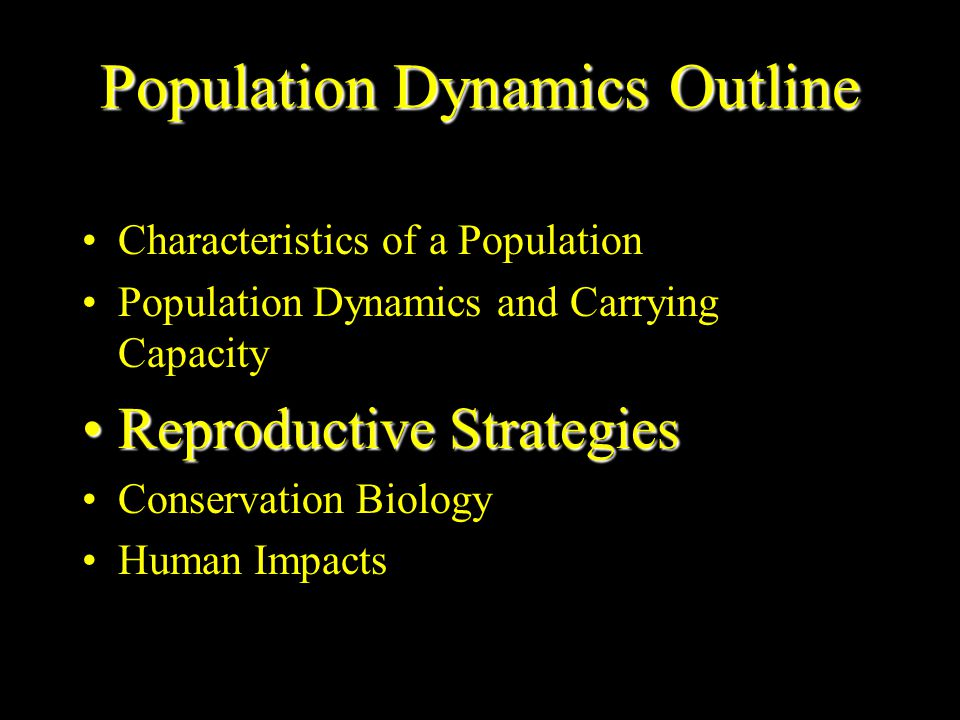 Population Dynamics Outline Characteristics of a Population Population Dynamics and Carrying Capacity Reproductive StrategiesReproductive Strategies C