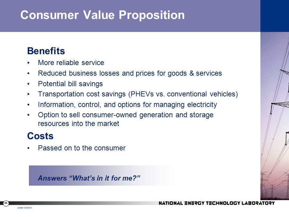 10 Consumer Value Proposition Benefits More reliable service Reduced business losses and prices for goods & services Potential bill savings Transportation cost savings (PHEVs vs.