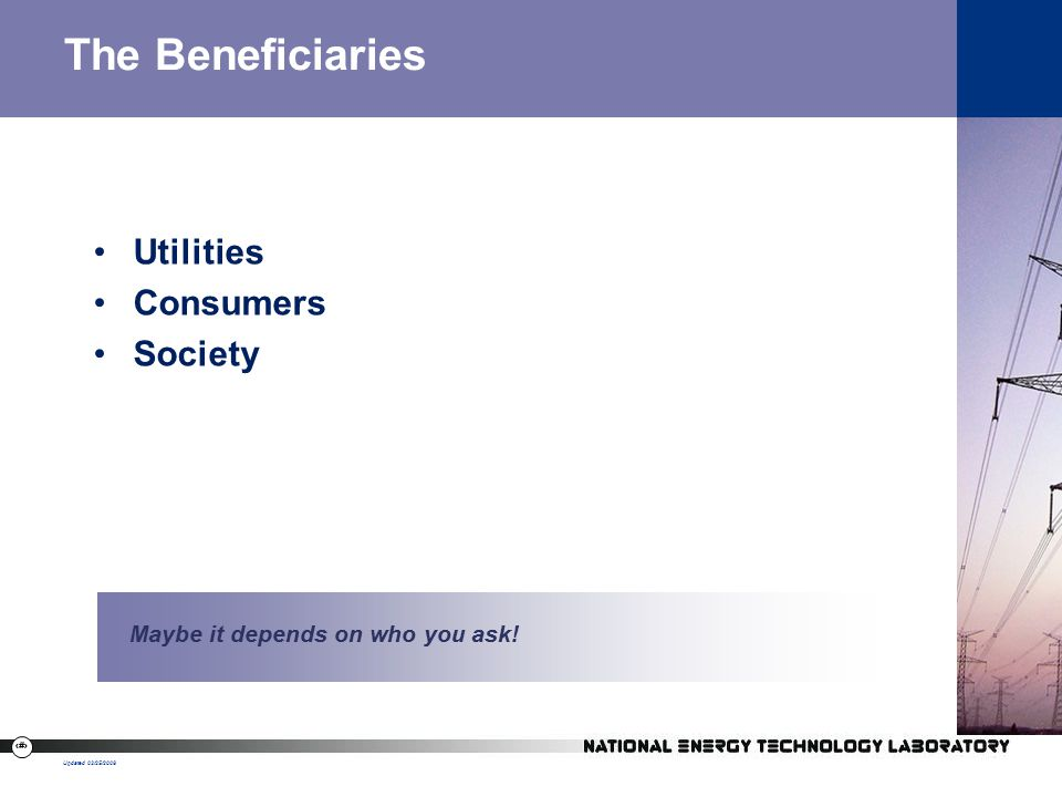 8 The Beneficiaries Utilities Consumers Society Updated 02/25/2008 Maybe it depends on who you ask!