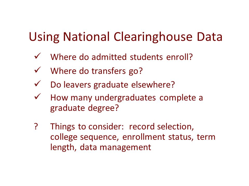 Using National Clearinghouse Data Where do admitted students enroll.