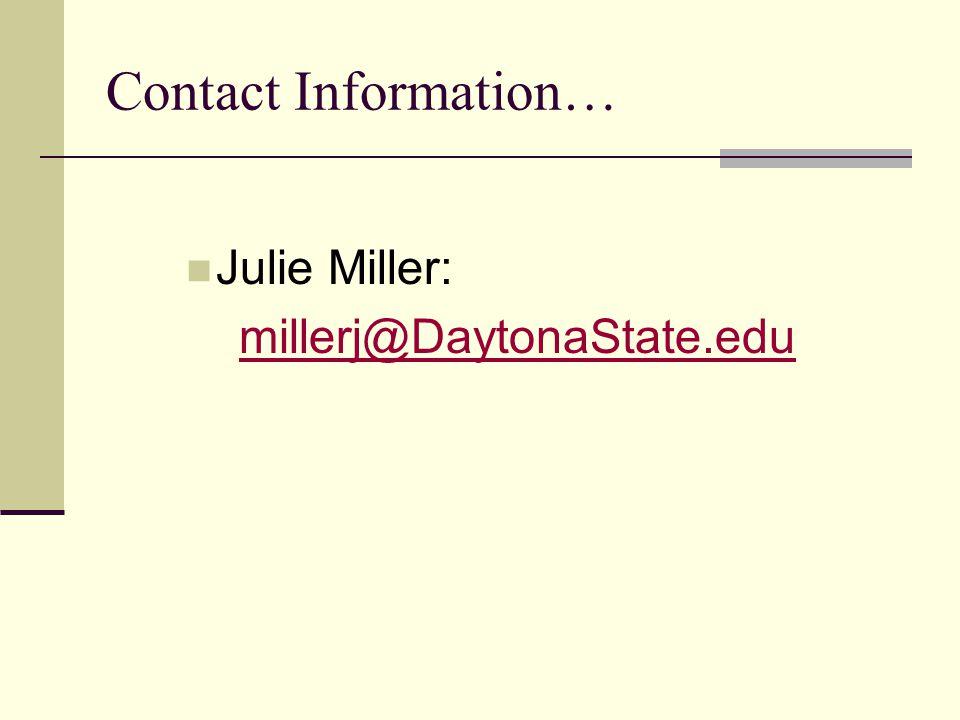 Contact Information… Julie Miller: millerj@DaytonaState.edu