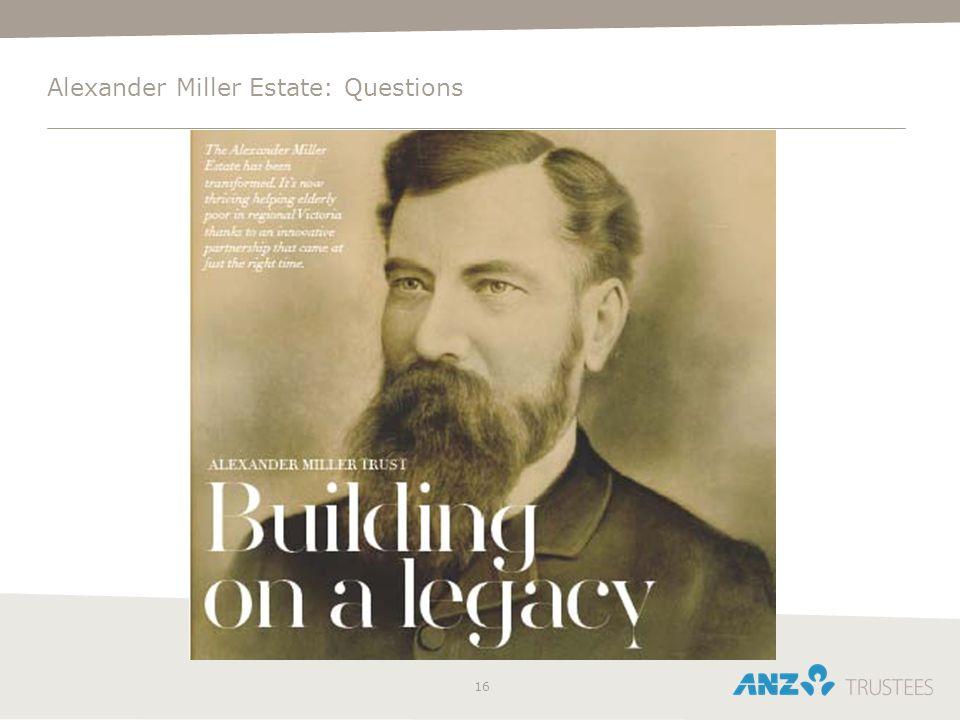 16 Alexander Miller Estate: Questions