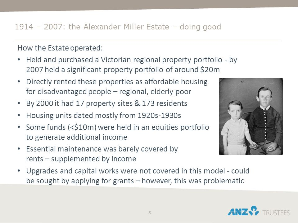 5 1914 – 2007: the Alexander Miller Estate – doing good How the Estate operated: Held and purchased a Victorian regional property portfolio - by 2007