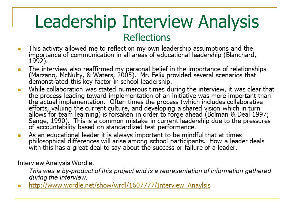 Leadership Interview Analysis Reflections This activity allowed me to reflect on my own leadership assumptions and the importance of communication in all areas of educational leadership (Blanchard, 1992).