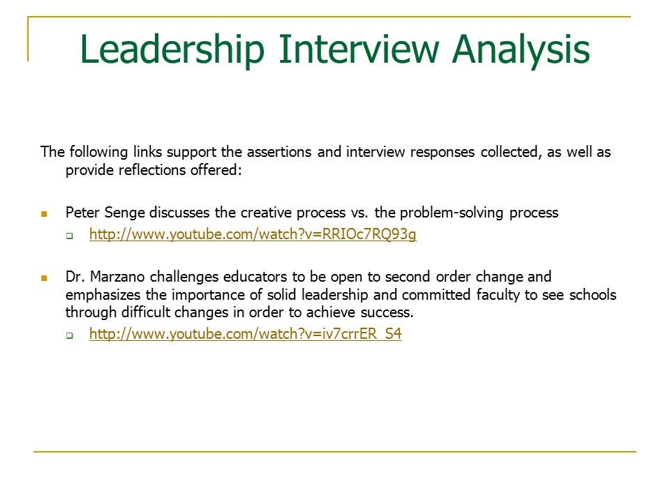 Leadership Interview Analysis The following links support the assertions and interview responses collected, as well as provide reflections offered: Peter Senge discusses the creative process vs.