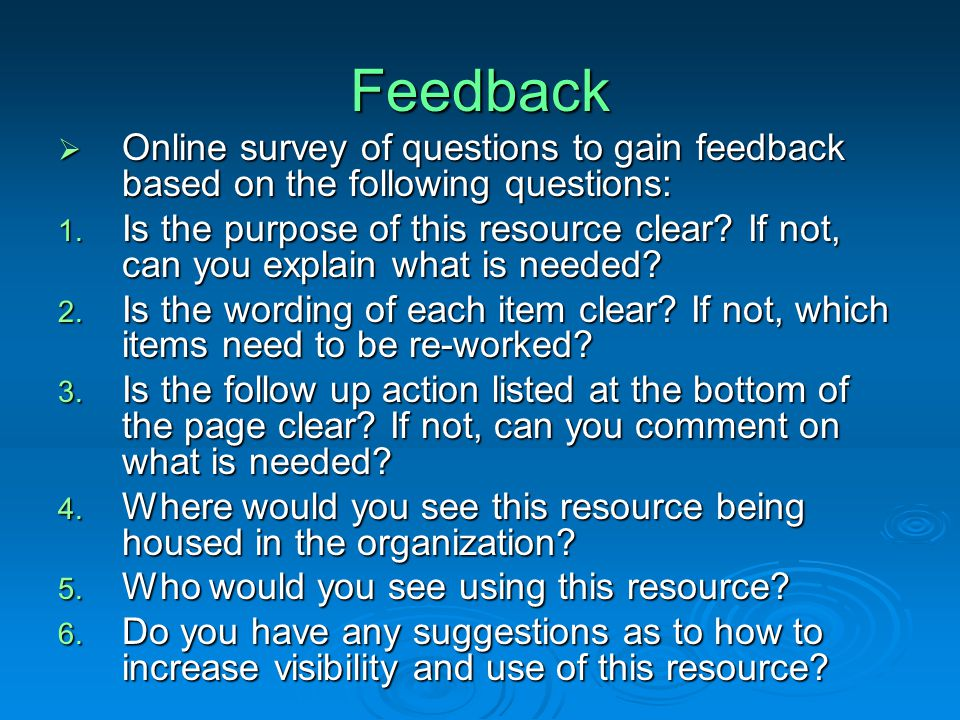 Feedback  Online survey of questions to gain feedback based on the following questions: 1.