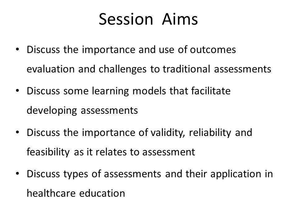 Assessments – Setting Standards Standards should be set around a core curriculum that includes the knowledge, skills and attitudes required of all students When setting a standard the following should be considered: – What is assessed must reflect the core curriculum – Students should be expected to reach a high standard in the core components of the curriculum (For instance an 80-90% pass mark of for the important core and 60-80% for the less important aspects.) – Students should be required to demonstrate mastery of the core in one phase of the curriculum before moving on to the next part of the curriculum