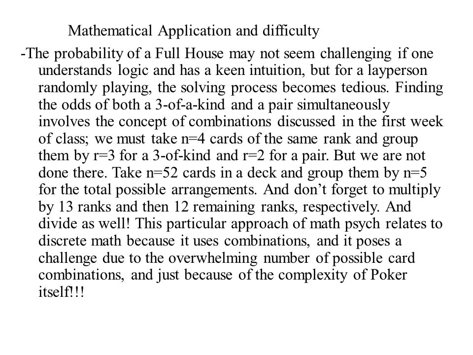 Mathematical Application and difficulty -The probability of a Full House may not seem challenging if one understands logic and has a keen intuition, but for a layperson randomly playing, the solving process becomes tedious.