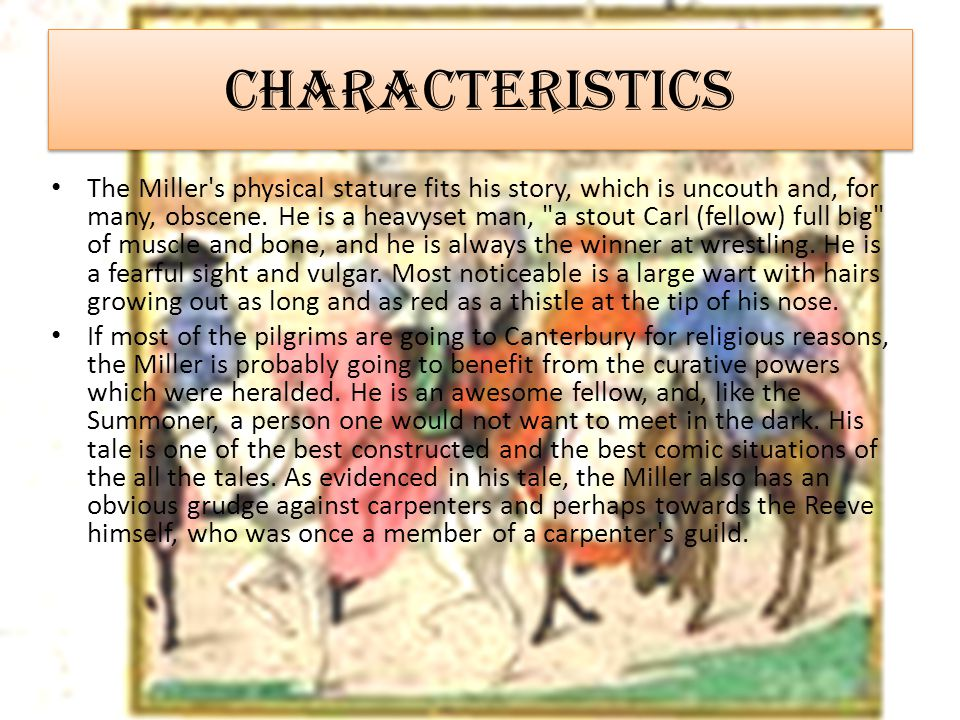 Characteristics The Miller s physical stature fits his story, which is uncouth and, for many, obscene.