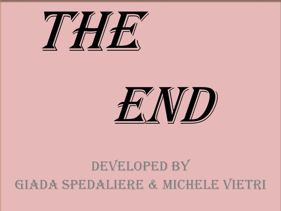 THE END Developed by giada spedaliere & michele vietri