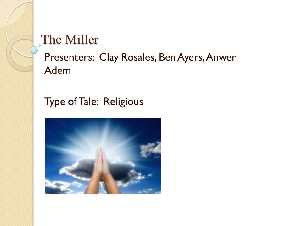 The Miller Presenters: Clay Rosales, Ben Ayers, Anwer Adem Type of Tale: Religious