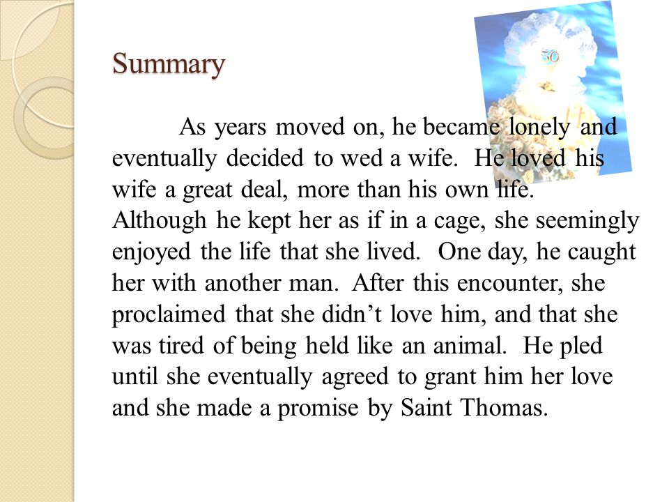 Summary As years moved on, he became lonely and eventually decided to wed a wife.